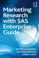 Marketing Research with SAS Enterprise Guide ebook by Professor Karine Charry,Professor Nathalie Demoulin,Professor Kristof Coussement