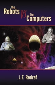 The Robots vs. Computers: War of the Planets ebook by J. F. Redref