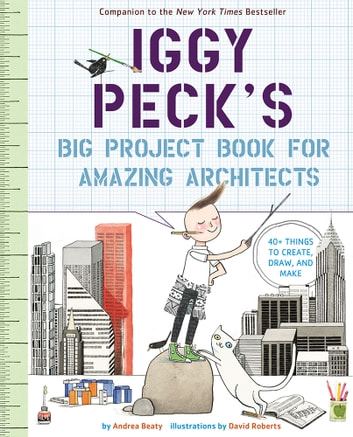 Iggy Peck's Big Project Book for Amazing Architects ebook by Andrea Beaty