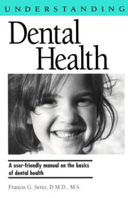 Understanding Dental Health ebook by D. M. D., M. S. Francis G. Serio
