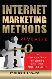 Internet Marketing Revealed: The Complete Guide to Becoming an Internet Marketing Expert ebook by Todaro, Miguel