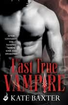 The Last True Vampire: Last True Vampire 1 ebook by Kate Baxter