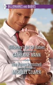 Billionaire's Jet Set Babies & The Nanny Bombshell ebook by Catherine Mann,Michelle Celmer