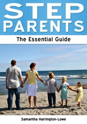 Step Parents: The Essential Guide ebook by Samantha Harrington-Lowe