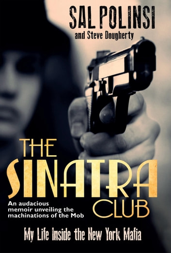 The Sinatra Club - My Life Inside the New York Mafia ebook by Sal Polisi,Steve Dougherty