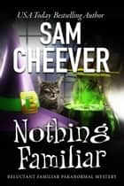 Nothing Familiar ebook by Sam Cheever