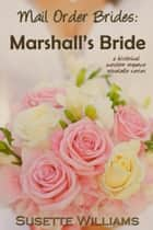 Mail Order Brides: Marshall's Bride ebook by Susette Williams