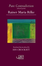 Pure Contradiction: Selected Poems ebook by Rainer Maria Rilke,Crockatt,Ian