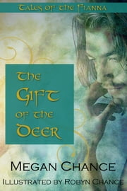 The Gift of the Deer - Tales of the Fianna ebook by Megan Chance,Robyn Chance