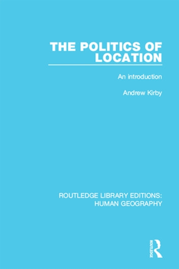 The Politics of Location - An Introduction ebook by Andrew Kirby