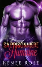 Sa Prisonnière Humaine ebook by Renee Rose