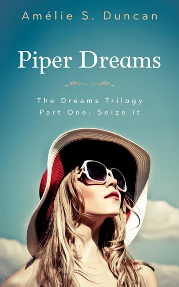 Piper Dreams Part One: Seize it - The Dreams Trilogy, #1 ebook by Amélie S. Duncan