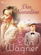 Den Namnlösa  ebook by Elin Wägner