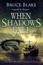 When Shadows Fall ebook by Bruce Blake
