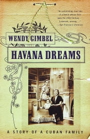 Havana Dreams - A Story of a Cuban Family ebook by Wendy Gimbel