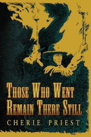 Those Who Went Remain There Still ebook by Cherie Priest