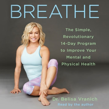 Breathe - The Simple, Revolutionary 14-Day Program to Improve Your Mental and Physical Health audiobook by Belisa Vranich