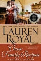 Chase Family Recipes: A Historical Cookbook - Chase Family Series: Boxed Sets and Extras ebook by Lauren Royal
