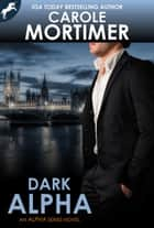 Dark Alpha (ALPHA 2) ebook by Carole Mortimer