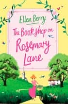The Bookshop on Rosemary Lane ebook by Ellen Berry