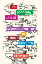 The Accidental Species ebook by Henry Gee