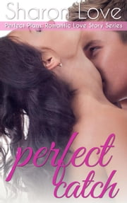 Perfect Catch - Perfect Plans, Romantic Love Story Series, #4 ebook by Sharon Love