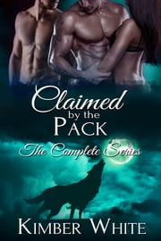 Claimed by the Pack - The Complete Series ebook by Kimber White