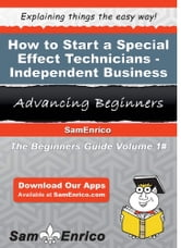 How to Start a Special Effect Technicians - Independent Business - How to Start a Special Effect Technicians - Independent Business ebook by Chi Coyle