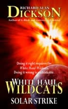 White Haul Wildcats: Solar Strike ebook by Richard Alan Dickson
