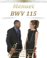 Menuet BWV 115 Pure sheet music duet for violin and tenor saxophone arranged by Lars Christian Lundholm ebook by Pure Sheet Music