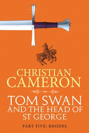 Tom Swan and the Head of St George Part Five: Rhodes ebook by Christian Cameron