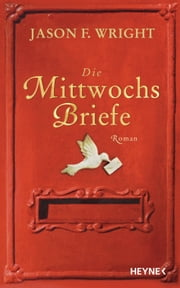 Die Mittwochsbriefe - Roman ebook by Jason F.  Wright, Marie Rahn