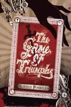 The Game of Triumphs eBook by Laura Powell