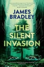 The Silent Invasion: The Change Trilogy 1 ebook by James Bradley