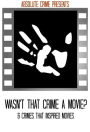 Wasn't That Crime a Movie? - 6 Crimes That Inspired Movies ebook by Tim Huddleston,Fergus Mason,John Fleury