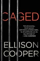 Caged - A Novel ebook by Ellison Cooper