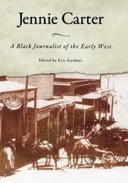 Jennie Carter - A Black Journalist of the Early West ebook by Eric Gardner