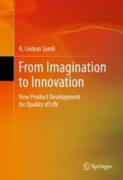 From Imagination to Innovation - New Product Development for Quality of Life ebook by A. Coskun Samli