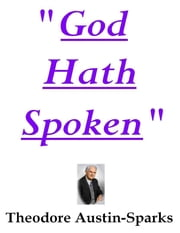 """God Hath Spoken"" ebook by Theodore Austin-Sparks"