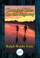 Thoughts I Met On the Highway ebook by Ralph Waldo Trine