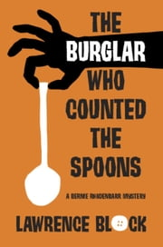 The Burglar Who Counted the Spoons - Bernie Rhodenbarr, #11 ebook by Lawrence Block