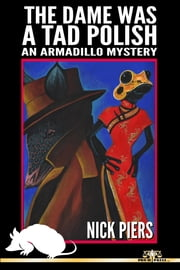 The Dame Was a Tad Polish: An Armadillo Mystery ebook by Nick C. Piers