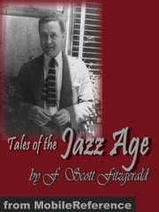 Tales Of The Jazz Age: The Curious Case Of Benjamin Button, The Diamond As Big As The Ritz, My Last Flappers & More (Mobi Classics) ebook by F. Scott Fitzgerald