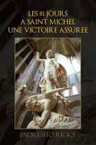 LES 81 JOURS A SAINT MICHEL UNE VICTOIRE ASSUREE ebook by PADRESITO RICKY