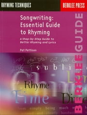 Songwriting: Essential Guide to Rhyming - A Step-by-Step Guide to Better Rhyming and Lyrics ebook by Pat Pattison