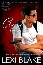 Close Cover: A Mastes and Mercenaries Novel ebook by Lexi Blake