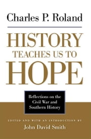 History Teaches Us to Hope - Reflections on the Civil War and Southern History ebook by Charles P. Roland