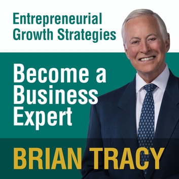Become a Business Expert - Entrepreneural Growth Strategies audiobook by Brian Tracy