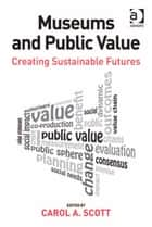 Museums and Public Value ebook by Dr Carol A Scott