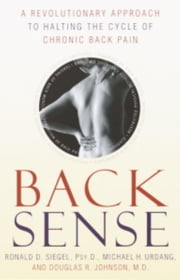 Back Sense - A Revolutionary Approach to Halting the Cycle of Chronic Back Pain ebook by Michael Urdang,Ronald D. Siegel,Douglas R. Johnson